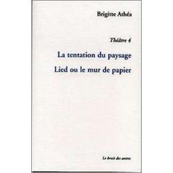 THÉÂTRE 4 TENTATION DU PAYSAGE suivi de LIED OU LE MUR DE PAPIER Librairie Automobile SPE 9782914461887