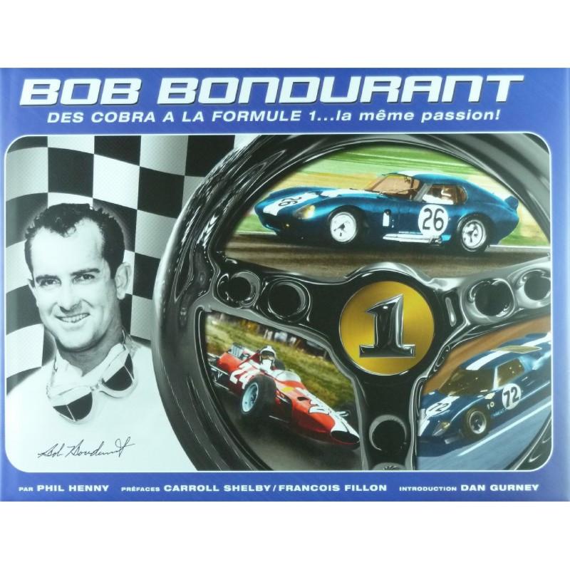 BOB BONDURANT - DES COBRA À LA FORMULE 1 ... la même passion ! Librairie Automobile SPE 9780976524731