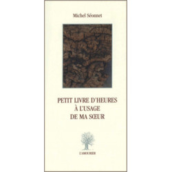 Petit Livre d'Heures à l'usage de ma sœur De Michel Séonnet Edition L'Amourier Librairie Automobile SPE 9782915120301