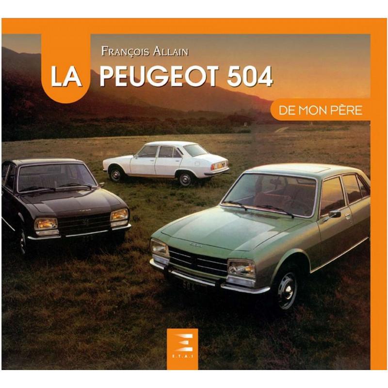LA PEUGEOT 504 DE MON PÈR François ALLAIN 9791028303327 Edition ETAI