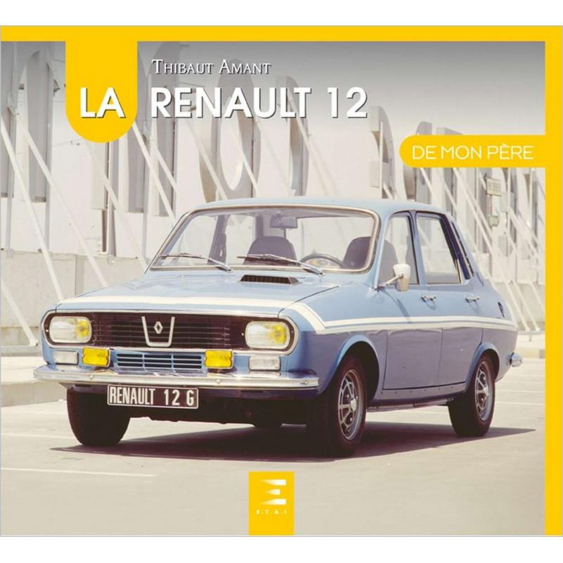 LA RENAULT 12 DE MON PÈRE Librairie Automobile SPE 9791028303266