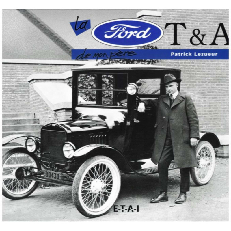 LA FORD T & A DE MON PÈRE / PATRICK LESUEUR / ÉDITIONS ETAI Librairie Automobile SPE 9782726885680
