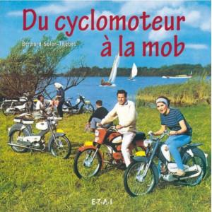 DU CYCLOMOTEUR À LA MOB / BERNARD SOLER-THEBES / EDITIONS ETAI Librairie Automobile SPE 9782726893500