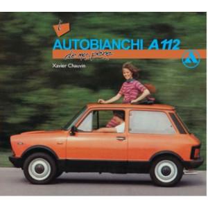 L 'AUTOBIANCHI A112 DE MON PÈRE / XAVIER CHAUVIN / EDITIONS ETAI Librairie Automobile SPE 9782726889503