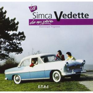 LA SIMCA VEDETTE DE MON PÈRE / DOMINIQUE PAGNEUX / EDITIONS ETAI Librairie Automobile SPE 9782726885365