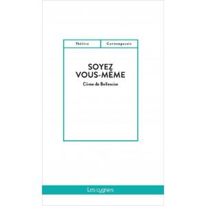 Soyez vous-même De Côme de Bellescize Éditeur Les Cygnes Librairie Automobile SPE 9782369442820