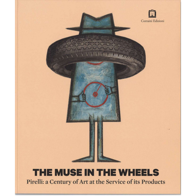 The Muse in the Wheels Pirelli: a Century of Art at the Service of its Products Librairie Automobile SPE 9788875705039