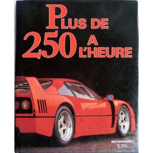 PLUS DE 250 A L'HEURE - EPA Librairie Automobile SPE 9782851203182