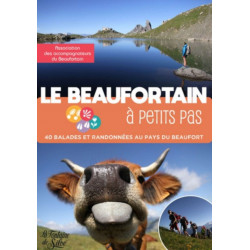 Le Beaufortain à petits pas / 40 balades et randonnées au pays du Beaufort Librairie Automobile SPE 9782842066529