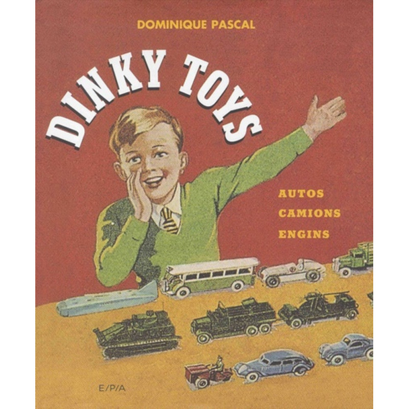 DINKY TOYS - AUTOS, CAMIONS, ENGINS - (2°EDITION) - EPA Librairie Automobile SPE 9782376710202