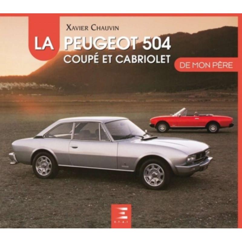 LA PEUGEOT 504 COUPÉ-CABRIOLETS DE MON PÈRE Librairie Automobile SPE 9791028303242