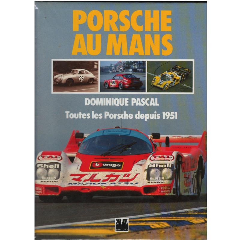 PORSCHE AU MANS - Toutes les Porsche depuis 1951 - EPA Librairie Automobile SPE 9782851204073