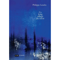 Ce long sillage du cœur Philippe Leuckx 9791092858242
