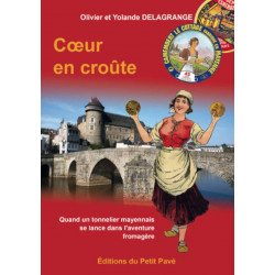 Cœur en croûte / Olivier et Yolande DELAGRANGE / Quand un tonnelier mayennais se lance dans l'aventure fromagère Librairie Au...