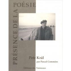 PETR KRAL PRÉSENCE DE LA POÉSIE / PASCAL COMMERE / EDITIONS DES VANNEAUX Librairie Automobile SPE 9782916071992