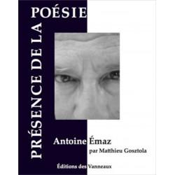 ANTOINE EMAZ PRÉSENCE DE LA POÉSIE / MATTHIEU GOSZTOLA / EDITIONS DES VANNEAUX Librairie Automobile SPE 9782371290006