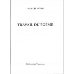 TRAVAIL DU POÈME 1979-2009 / PIERRE IVAR CH'VAVAR / EDITION DES VANNEAUX Librairie Automobile SPE 9782916071664