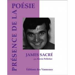 JAMES SACRÉ PRÉSENCE DE LA POÉSIE / ALEXIS PELLETIER / EDITIONS DES VANNEAUX Librairie Automobile SPE 9782371290488