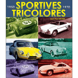 SPORTIVES TRICOLORES 1950-1970 / JEAN-PAUL DECKER / EDITIONS ETAI Librairie Automobile SPE 9782726887233
