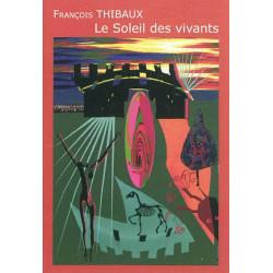 LE SOLEIL DES VIVANTS / FRANÇOIS THIBAUX / EDITIONS DES VANNEAUX Librairie Automobile SPE 9782916071794