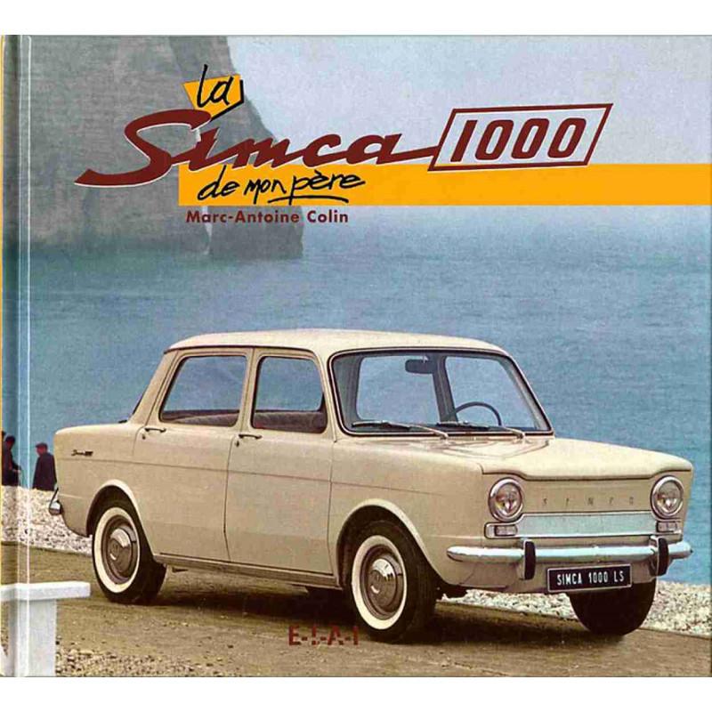 LA SIMCA 1000 DE MON PÈRE / MARC-ANTOINE COLIN / EDITIONS ETAI Librairie Automobile SPE 9782726882153