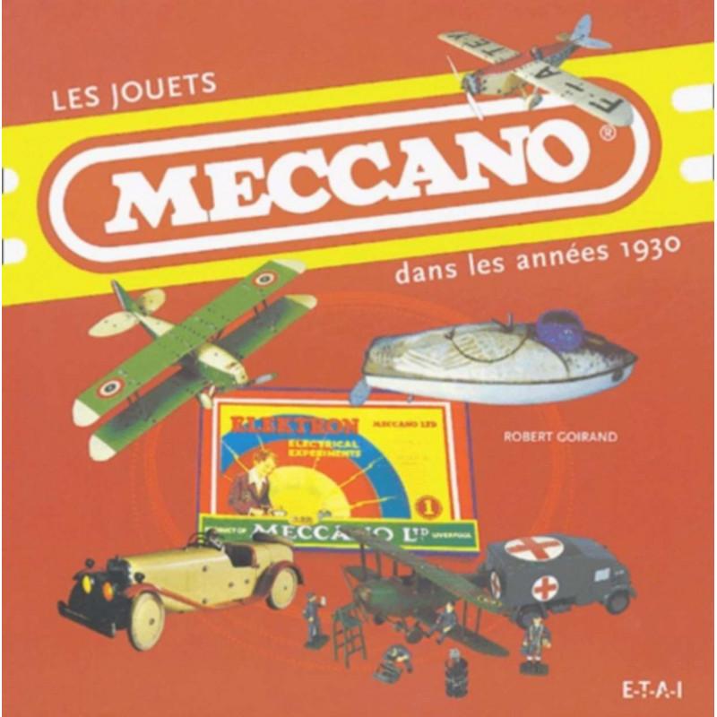 LES JOUETS MECCANO - DANS LES ANNÉES 1930 / ROBERT GOIRAND/ ÉDITIONS ETAI Librairie Automobile SPE 9782726893920