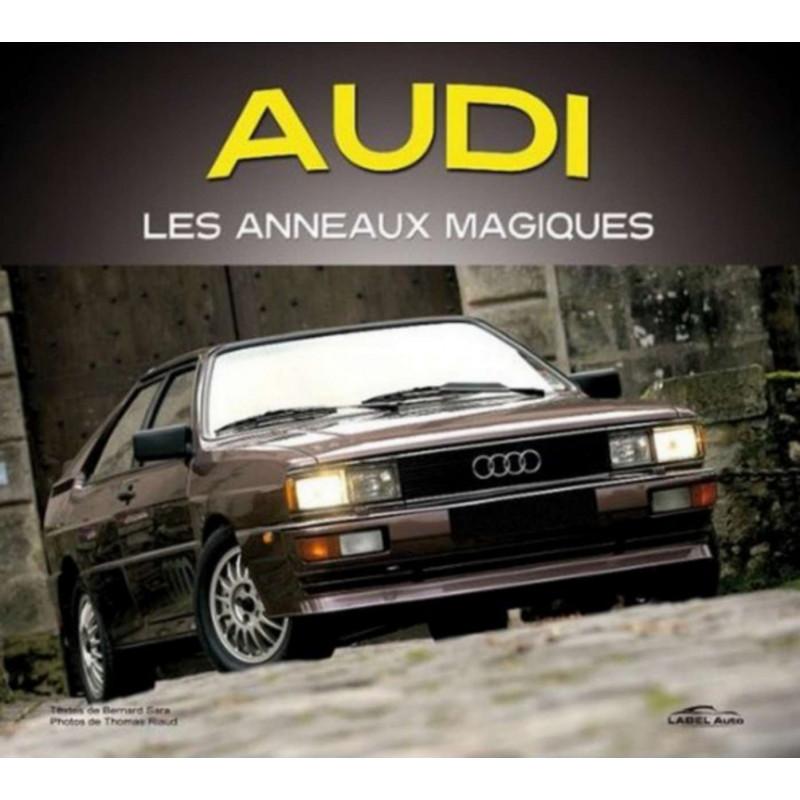 AUDI LES ANNEAUX MAGIQUES / BERNARD SARA / EDITIONS ETAI Librairie Automobile SPE 9782726895986