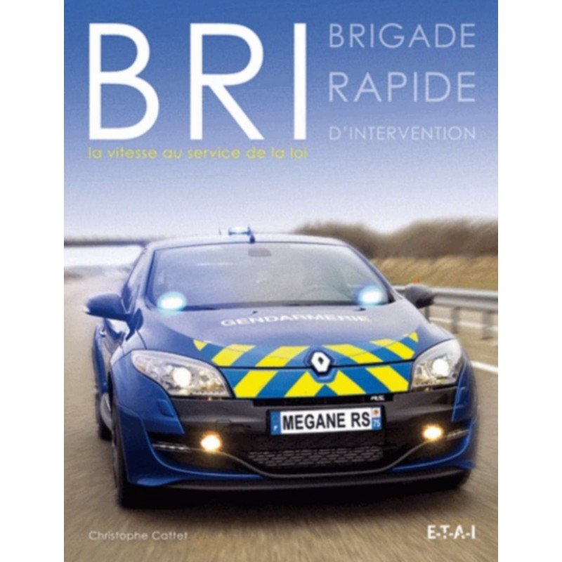BRI - BRIGADE RAPIDE D'INTERVENTION / CHRISTOPHE CATTET / EDITIONS ETAI Librairie Automobile SPE 9782726896037