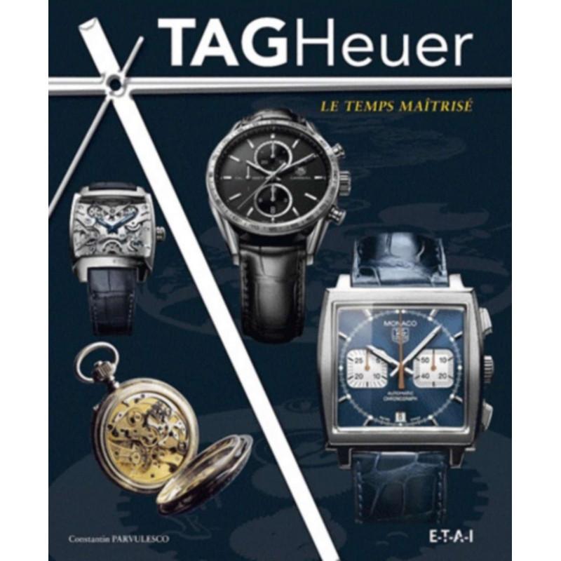 TAG HEUER - LE TEMPS MAÎTRISÉ / CONSTANTIN PÂRVULESCO / ÉDITIONS ETAI Librairie Automobile SPE 9782726896136