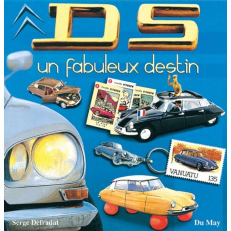 DS - UN FABULEUX DESTIN / SERGE DEFRADAT / EDITIONS DU MAY Librairie Automobile SPE 9782841020904