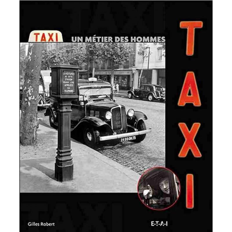 TAXI UN MÉTIER DES HOMMES / GILLES ROBERT / ÉDITIONS ETAI Librairie Automobile SPE 9782726888070