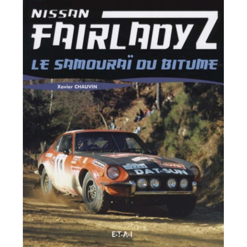 NISSAN FAIRLADY Z LE SAMOURAÏ DU BITUME / XAVIER CHAUVIN / EDITIONS ETAI Librairie Automobile SPE 9782726887653