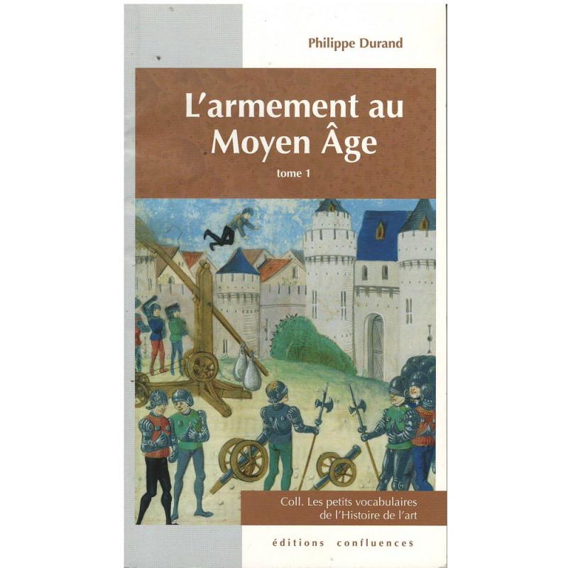 L'armement au Moyen Age - Tome 1 / Editions Confluences Librairie Automobile SPE 9782355270581