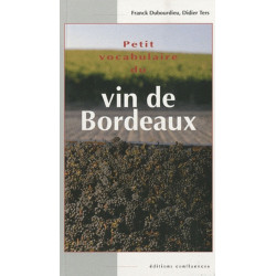 Petit vocabulaire du vin de Bordeaux / Editions Confluences Librairie Automobile SPE 9782355270499