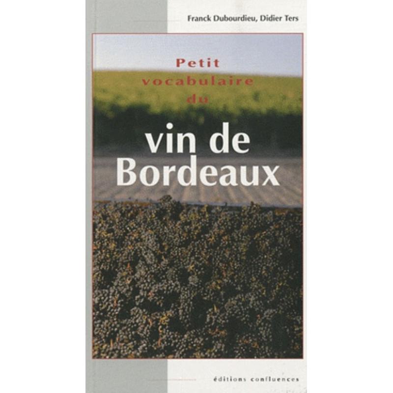 Petit vocabulaire du vin de Bordeaux / Editions Confluences Librairie Automobile SPE 9782355270499