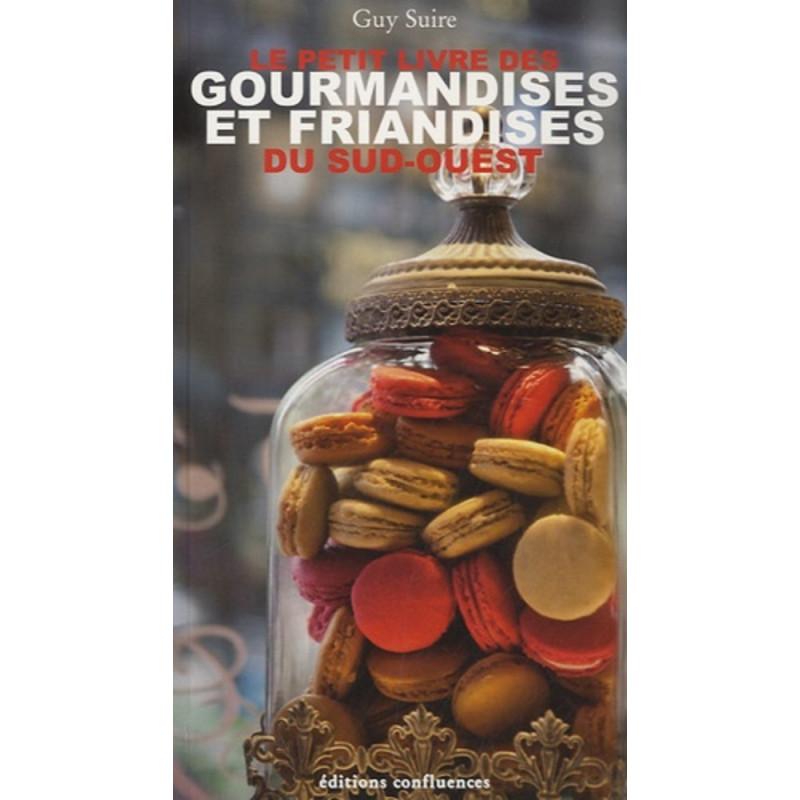 Le petit livre des gourmandises et friandises du sud-ouest / Editions confluences Librairie Automobile SPE 9782355271014