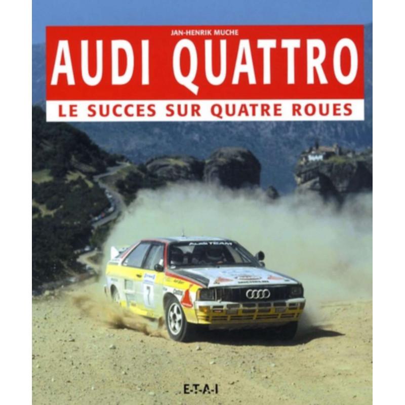 AUDI QUATTRO LE SUCCÈS SUR QUATRE ROUES / JH MUCHE / EDITIONS ETAI Librairie Automobile SPE 9782726888513