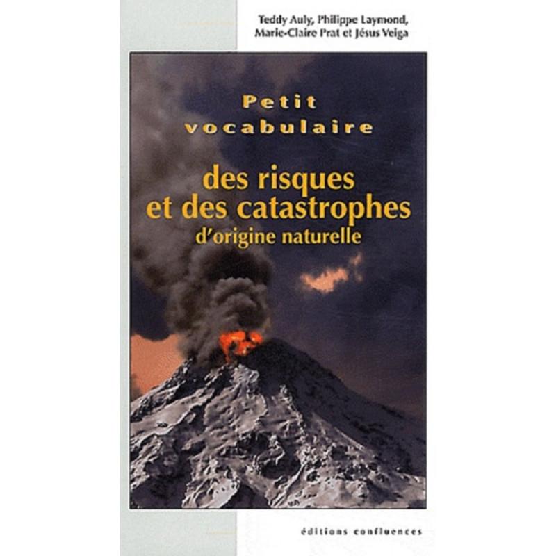 Petit vocabulaire des risques et catastrophes d'origine naturelle / Editions Confluences Librairie Automobile SPE 9782355270826
