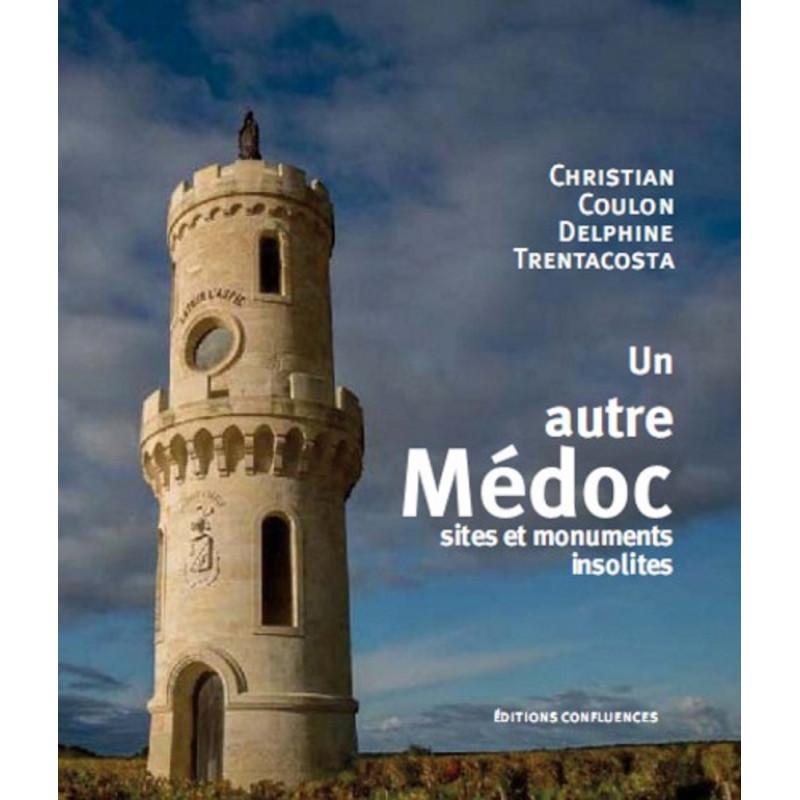 Un autre Médoc - Sites et monuments insolites / Editions Confluences Librairie Automobile SPE 9782355272158