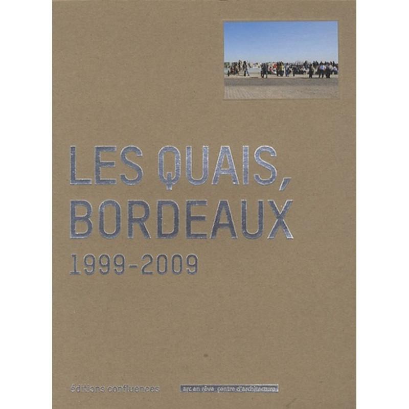 Les quais, Bordeaux - 1999-2009 / Editions Confluences Librairie Automobile SPE 9782355270307