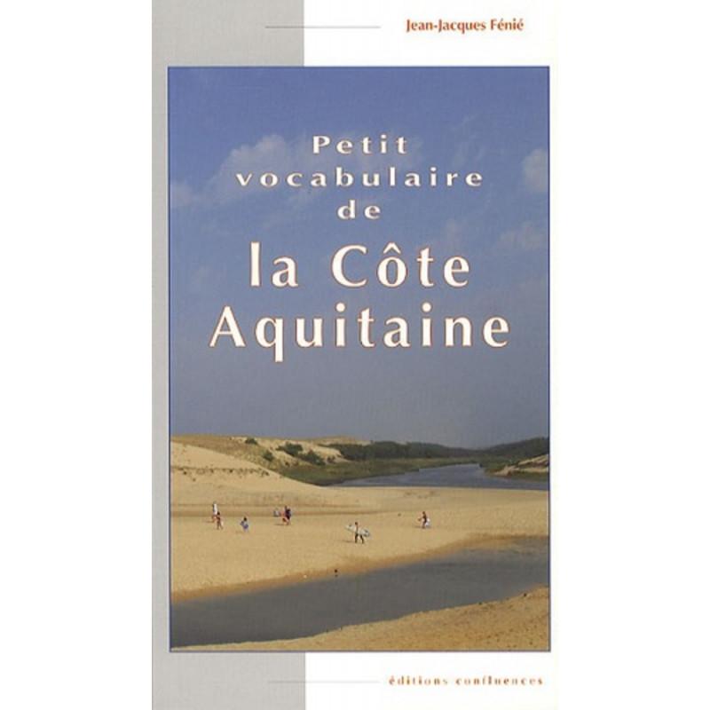 Petit vocabulaire de la Côte Aquitaine / Editions Confluences Librairie Automobile SPE 9782355270604