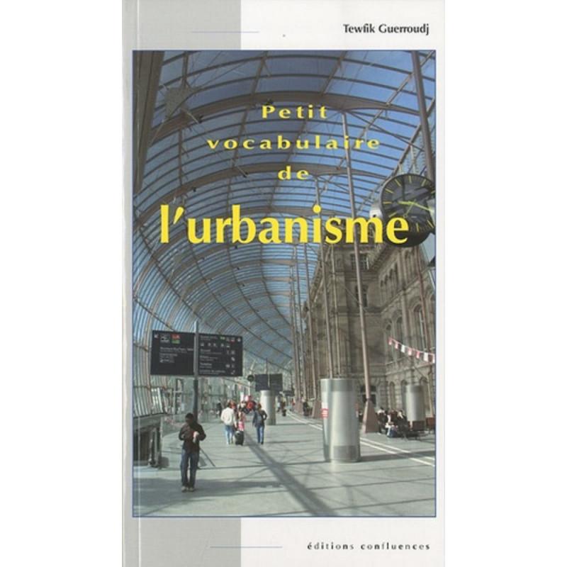 Petit vocabulaire de l'urbanisme / Editions Confluences Librairie Automobile SPE 9782355270406