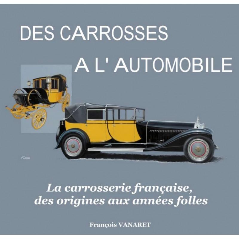 DES CARROSSES À L'AUTOMOBILE / FRANÇOIS VANARET Librairie Automobile SPE 9791096269013