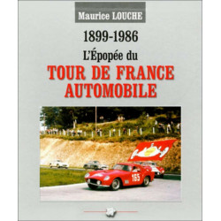 LE TOUR DE FRANCE AUTOMOBILE 1899-1986 / MAURICE LOUCHE Librairie Automobile SPE 9782950073891