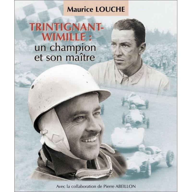 TRINTIGNANT WIMILLE UN CHAMPION ET SON MAÎTRE / MAURICE LOUCHE Librairie Automobile SPE 9782950073860