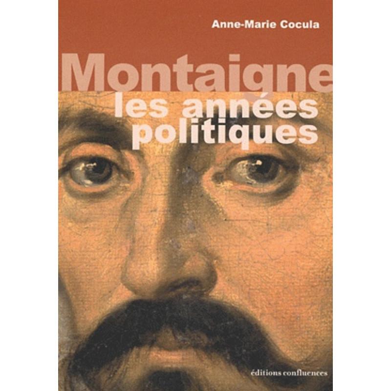 Montaigne - Les années politiques / Editions Confluences Librairie Automobile SPE 9782355270666