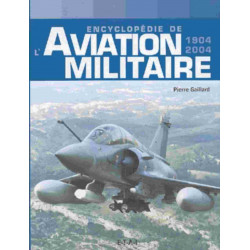ENCYCLOPÉDIE DE L 'AVIATION MILITAIRE 1904-2004 / PIERRE GAILLARD / EDITIONS ETAI Librairie Automobile SPE 9782726893661
