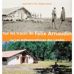 Sur les traces de Félix Arnaudin / Editions Confluences Librairie Automobile SPE 9782355270048
