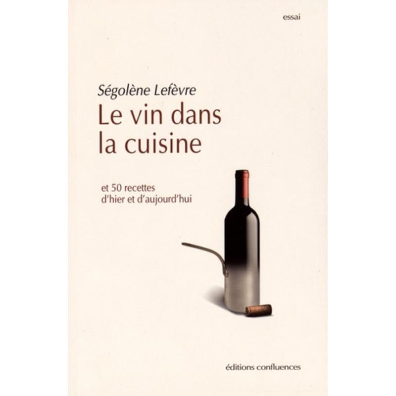 Le vin dans la cuisine / Editions Confluences Librairie Automobile SPE 9782355271908