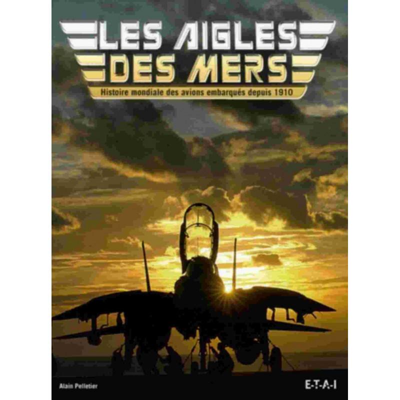 HISTOIRE MONDIALE DES AVIONS EMBARQUÉS DEPUIS 1910 / ALAIN PELLETIER / EDITIONS ETAI Librairie Automobile SPE 9782726894712